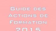 Le Guide des Actions de Formation 2015 est disponible en version PDF dans la rubique «FORMATION»